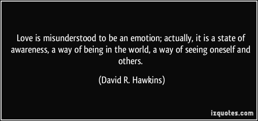quote-love-is-misunderstood-to-be-an-emotion-actually-it-is-a-state-of-awareness-a-way-of-being-in-the-david-r-hawkins-343966